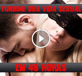 Turbinando o Desempenho Sexual - Em 48 horas